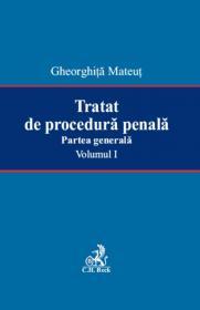 Tratat De Procedura Penala. Partea Generala. Volumul I. - Mateut Gheorghita