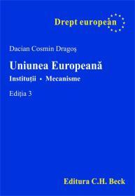 Uniunea Europeana. Institutii. Mecanisme, Editia A Iii-a - Dragos Dacian Cosmin