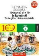 10(ZECE) DIN ZECE LA ROMANA! TESTE SI LUCRARI SEMESTRIALE. CLASA A V-A - PAVELESCU, Marilena ; GITLAN, Daniela