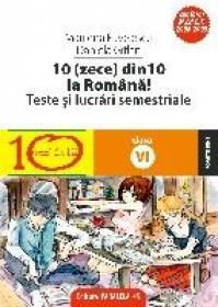 10(ZECE) DIN ZECE LA ROMANA! TESTE SI LUCRARI SEMESTRIALE. CLASA A VI-A - PAVELESCU, Marilena ; GITLAN, Daniela