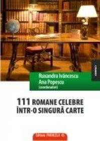 111 ROMANE CELEBRE INTR-O SINGURA CARTE - IVANCESCU, Ruxandra - coordonator; POPESCU, Ana - coordonator