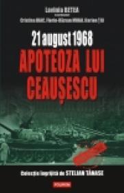 21 august 1968 ? Apoteoza lui Ceausescu - Lavinia Betea (coord. ), Cristina Diac, Florin‑Razvan Mihai, Ilarion Tiu
