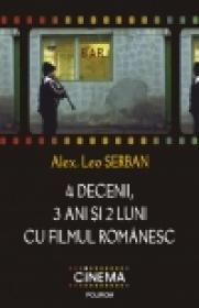 4 decenii, 3 ani si 2 luni cu filmul romanesc - Alex. Leo Serban