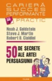50 de secrete ale artei persuasiunii - Noah J. Goldstein, Steve J. Martin, Robert B. Cialdini