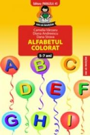 ALFABETUL COLORAT 5-7 ANI - VARZARU, Camelia ; ANDREESCU, Diana ; STRAVA, Dana