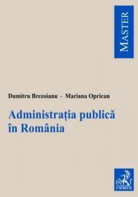 Administratia publica in Romania - Brezoianu Dumitru , Oprican Mariana