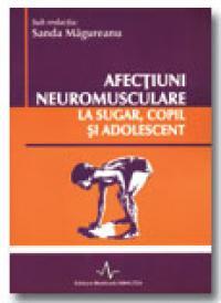 Afectiuni neuromusculare la sugar, copil si adolescent - Sanda Magureanu