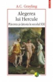 Alegerea lui Hercule. Placerea si datoria in secolul XXI - A. C. Grayling