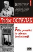 Alte povestiri la cafeaua de dimineata - Tudor Octavian