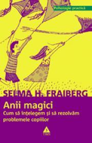 Anii magici. Cum sa intelegem si sa rezolvam problemele copiilor - Selma H. Fraiberg