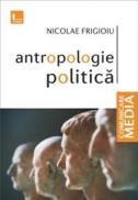 Antropologie politica - Nicolae Frigioiu