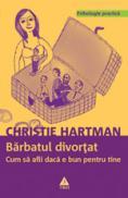 Barbatul divortat. Cum sa afli daca e bun pentru tine - Christie Hartman