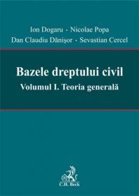 Bazele dreptului civil. Volumul I. Teoria generala - Popa Nicolae , Dogaru Ion , Danisor Dan Claudiu , Sevastian Cercel
