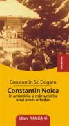 CONSTANTIN NOICA IN AMINTIRILE UNUI PREOT ORTODOX - DOGARU, St. Constantin