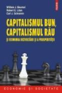 Capitalismul bun, capitalismul rau si economia dezvoltarii si a prosperitatii - William J. Baumol, Robert E. Litan, Carl J. Schramm