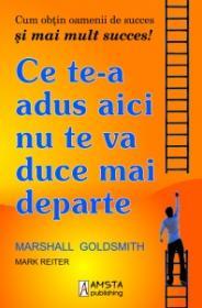 Ce te-a adus aici nu te va duce mai departe - Marshal Goldsmith