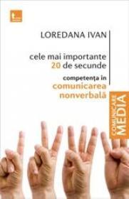 Cele mai importante 20 de secunde. Competenta in comunicarea nonverbala - Loredana Ivan