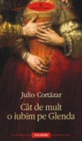 Cit de mult o iubim pe Glenda - Julio Cortazar
