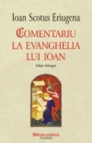 Comentariu la Evanghelia lui Ioan. Editie bilingva - Ioan Scotus Eriugena