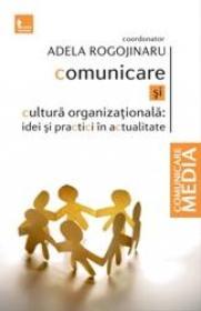 Comunicare si cultura organizationala - Adela Rogojinaru