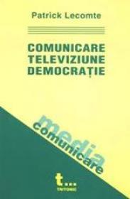 Comunicare, televiziune, democratie - Patrick Lecomte