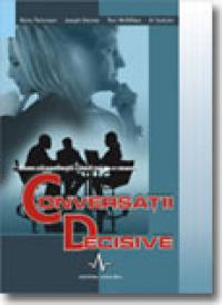 Conversatii decisive - Kerry Patterson, Joseph Grenny, Ron Mcmillan, Al Switzler
