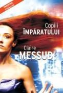 Copiii imparatului - Claire Messud