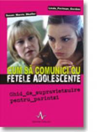 Cum sa comunici cu fetele adolescente - Susan Morris Shaffer, Linda Perlman Gordon
