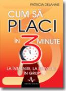 Cum sa placi in 3 minute - Patricia Delahaie