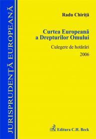 Curtea Europeana a Drepturilor Omului. Culegere de hotarari 2006 - Chirita Radu