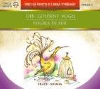 DER GOLDENE VOGEL / PASAREA DE AUR - Fratii Grimm