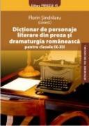 DICTIONAR DE PERSONAJE LITERARE DIN PROZA SI DRAMATURGIA ROMANEASCA PENTRU CLASELE IX-XII - SINDRILARU, Florin - coordonator