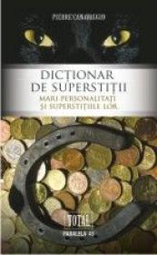 DICTIONAR DE SUPERSTITII. MARI PERSONALITATI SI SUPERSTITIILE LOR - CANAVAGGIO, Pierre