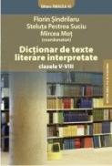 DICTIONAR DE TEXTE LITERARE INTERPRETATE clasele V-VIII - MOT, Mircea ; PESTREA SUCIU, Steluta ; SINDRILARU, Florin