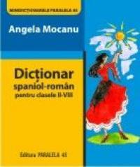 DICTIONAR SPANIOL-ROMAN PENTRU CLASELE II-VIII - MOCANU, Angela
