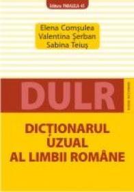 DICTIONARUL UZUAL AL LIMBII ROMANE - TEIUS, Sabina ; SERBAN, Valentina ; COMSULEA, Elena