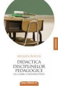 DIDACTICA DISCIPLINELOR PEDAGOGICE. UN CADRU CONSTRUCTIVIST - BOCOS, Musata