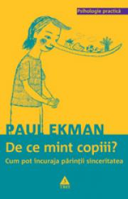 De ce mint copiii? Cum pot incuraja parintii sinceritatea - Paul Ekman
