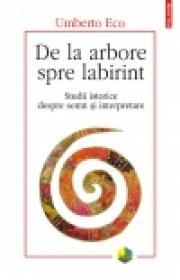 De la arbore spre labirint. Studii istorice despre semn si interpretare - Umberto Eco