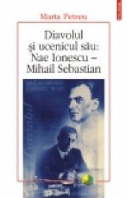 Diavolul si ucenicul sau: Nae Ionescu ? Mihail Sebastian - Marta Petreu