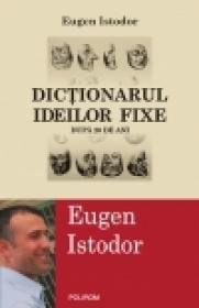 Dictionarul ideilor fixe. Dupa 20 de ani - Eugen Istodor