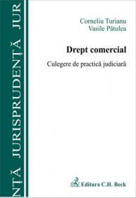 Drept comercial. Culegere de practica judiciara - Turianu Corneliu , Patulea Vasile