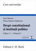 Drept constitutional si institutii politice. Editia 13. Volumul I - Muraru Ioan , Tanasescu Elena Simina