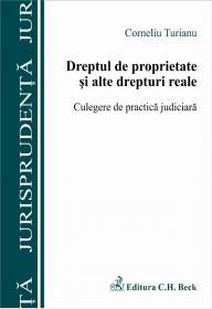 Dreptul de proprietate si alte drepturi reale. Culegere de practia judiciara - Turianu Corneliu
