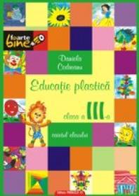 EDUCATIE PLASTICA - clasa a III-a - CODREANU, Daniela