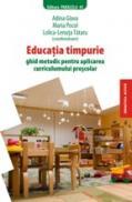 EDUCATIE TIMPURIE. Ghid metodic pentru aplicarea curricumului prescolar - TATARU, Lolica-Lenuta ; POCOL, Maria ; GLAVA, Adina