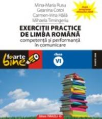 EXERCITII PRACTICE DE LIMBA ROMANA. Competenta si performanta in comunicare - clasa a VI-a - HAILA, Irina-Carmen ; COTOI, Geanina ; RUSU, Mina-Maria ; TIMINGERIU, Mihaela
