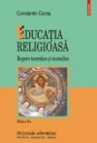 Educatia religioasa. Repere teoretice si metodice - Constantin Cucos