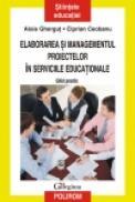 Elaborarea si managementul proiectelor in serviciile educationale. Ghid practic - Alois Ghergut, Ciprian Ceobanu