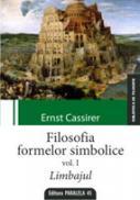 FILOSOFIA FORMELOR SIMBOLICE. VOLUMUL I. LIMBAJUL - CASSIRER, Ernst